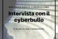 NON ESISTE SOLO IL CYBERBULLISMO: intervista con il cyberbullo
