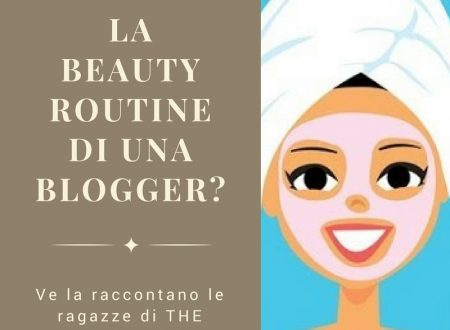 LA BEAUTY ROUTINE DI UNA BLOGGER?
