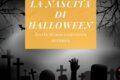 La nascita di Halloween: storia di una ricorrenza europea.