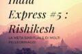 India Express #5 : Rishikesh, la meta spirituale di molti pellegrinaggi