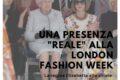 Una presenza reale alla London Fashion Week