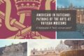 Americani in Vaticano: Patrons of the Arts at Vatican Museums