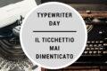 Typewriter Day - il ticchettio mai dimenticato