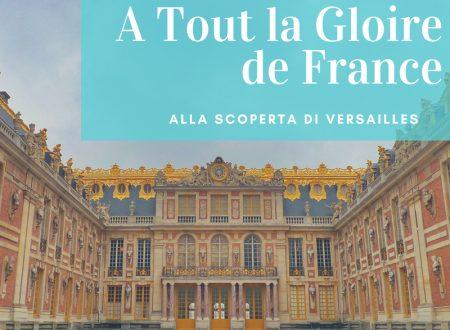 A Tout la Gloire de France: alla scoperta della reggia di Versailles