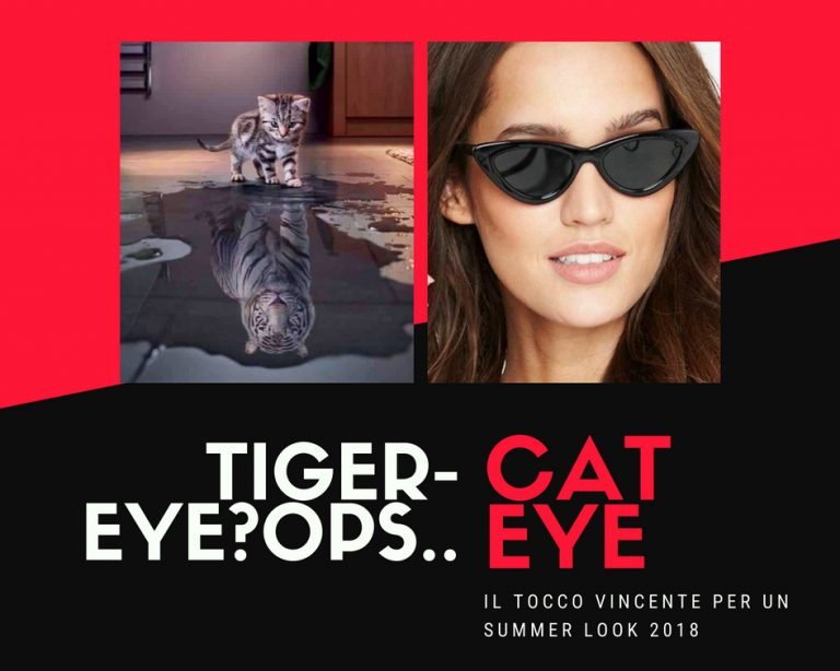 Tiger-eye ops…Cat-eye :  il tocco vincente per un summer look 2018