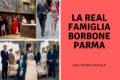 La Real Famiglia Borbone - Parma : una storia ducale