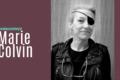 Marie Colvin: la fotoreporter che ha raccontato la verità