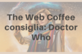 The Web Coffee consiglia: Doctor Who, dal 1963