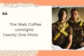 The Web Coffee consiglia: Twenty One Pilots, una band fuori dal secolo
