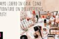 Decluttering beauty: Affrontarlo durante il tempo libero