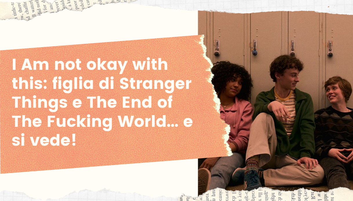 I Am not okay with this: figlia di Stranger Things e The End of The Fucking World… e si vede!