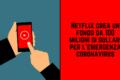 Netflix crea un fondo da 100 milioni di dollari per l'emergenza coronavirus