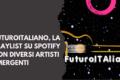 FuturoITAliano, la playlist su Spotify con diversi artisti emergenti