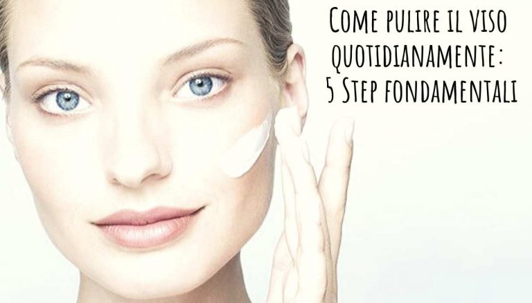 Come pulire il viso quotidianamente con 5 semplici Step