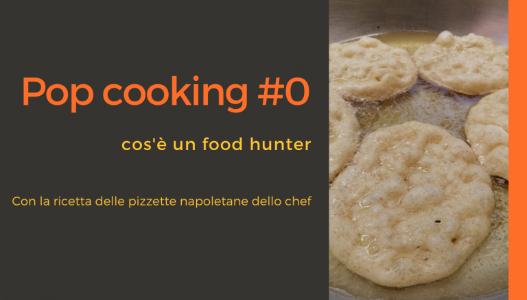 Pop cooking #0: cos'è un food hunter
