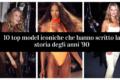 10 top model iconiche che hanno scritto la storia degli anni '90