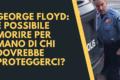 George Floyd: è possibile morire per mano di chi dovrebbe proteggerci?