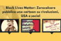 Black Lives Matter: Zerocalcare pubblica una cartoon su rivoluzioni, USA e social