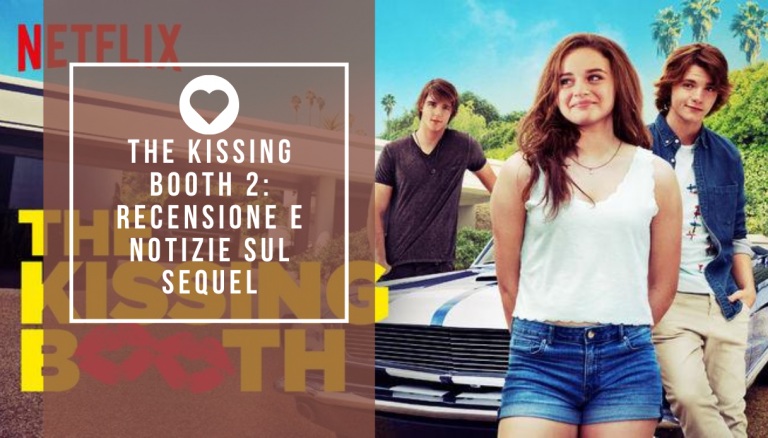 The Kissing Booth: la saga Netflix che ha fatto impazzire gli adolescenti